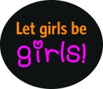 let girls be girls button